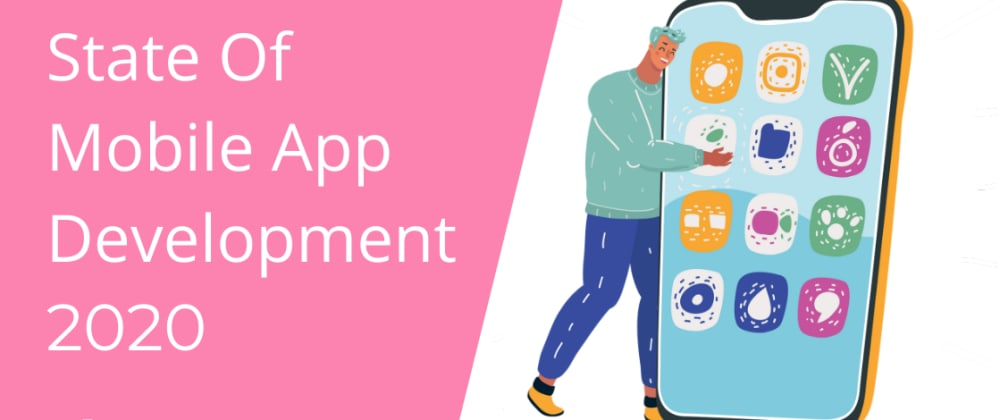 Cover image for State of Mobile App Development in 2020