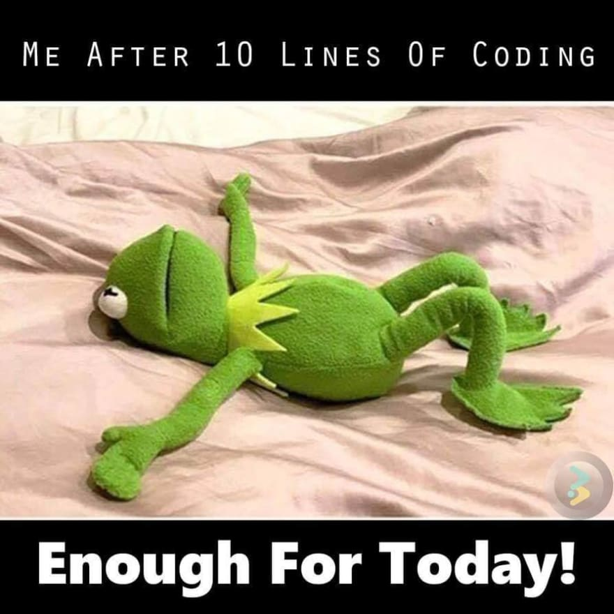 Programming meme with Kermit. How I feel after ten lines of code