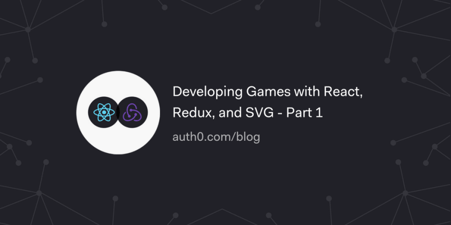 Developing Games with React, Redux, and SVG - Part 1