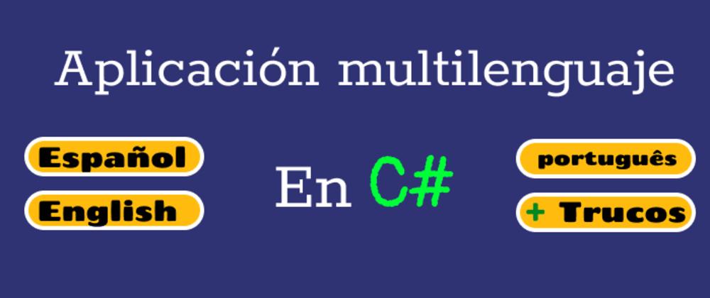 Cover image for Cómo crear aplicaciones multilenguaje con C#
