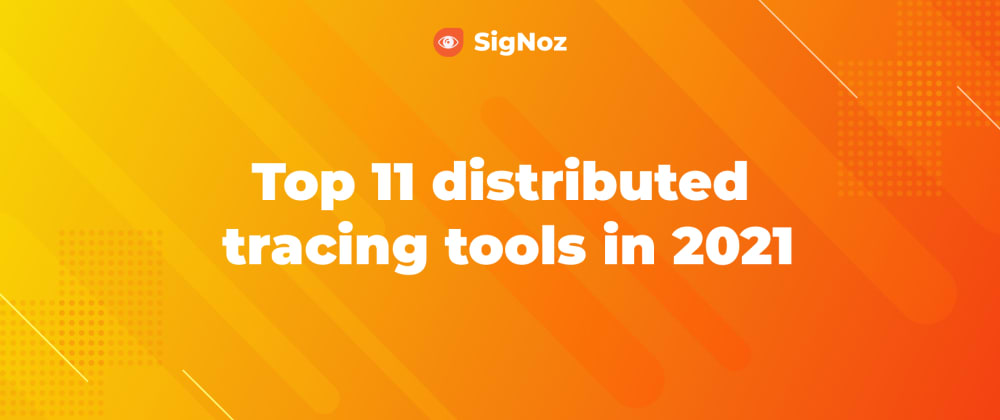 Cover image for Top 11 distributed tracing tools in 2021