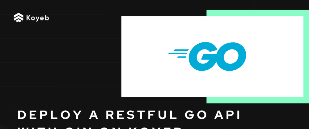 Cover image for Deploy a RESTful Go API with Gin on Koyeb