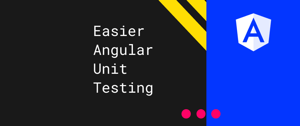 Cover image for Easier Angular Unit Testing