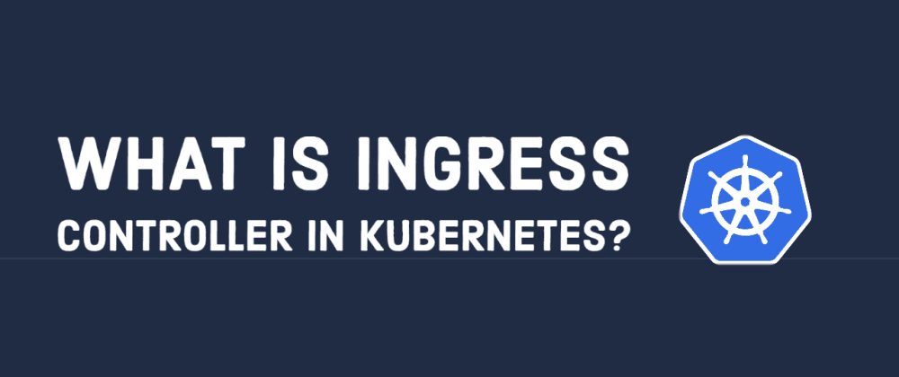 Cover image for What is Ingress Controller in Kubernetes?