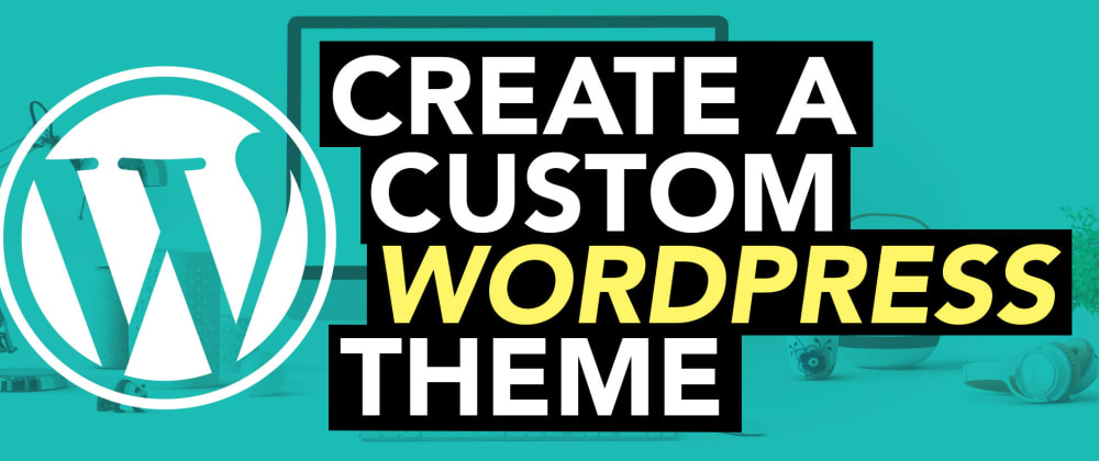 Cover image for Create a Custom Wordpress Theme from Template