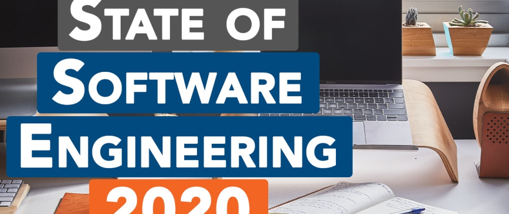 Cover image for State of Software Engineering in 2020