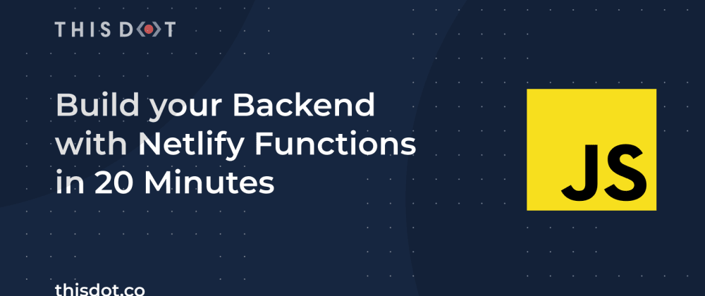 Cover image for Build your Backend with Netlify Functions in 20 Minutes