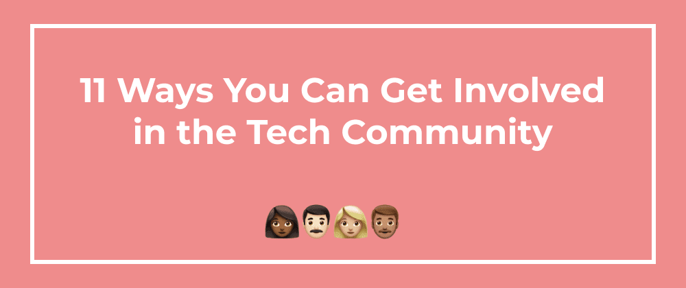Cover image for 11 Ways You Can Get Involved in the Tech Community
