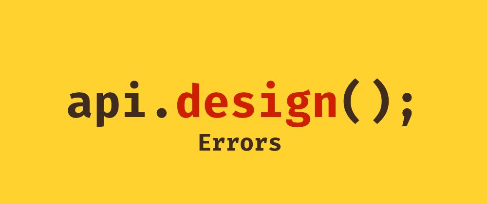 Cover image for API Design: Errors