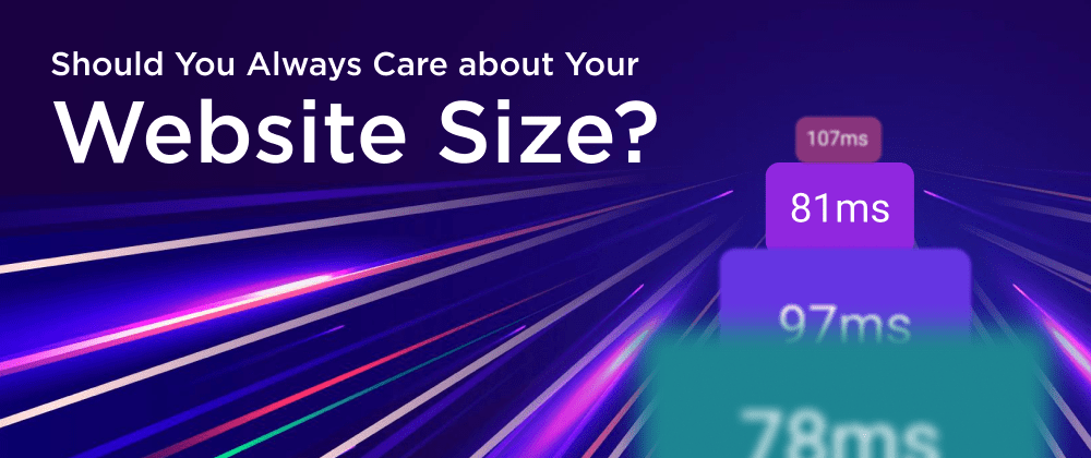 Cover image for Should You Always Care about Your Website Size?