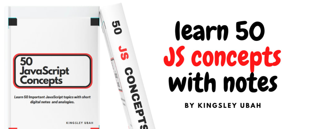 Cover image for I just made an eBook: Learn 50 concepts in JavaScript with notes and illustrations!