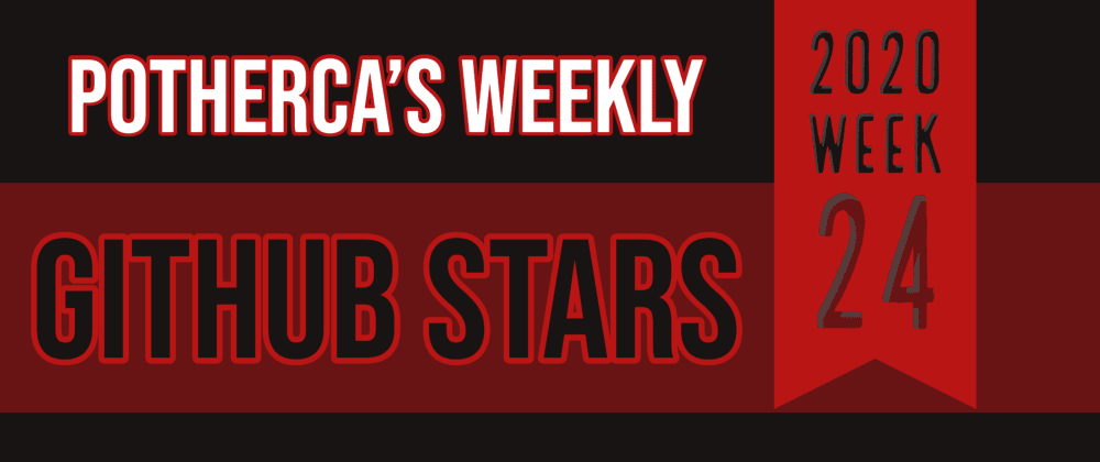 Cover image for Potherca's Weekly Github Stars - 2020 Week 24