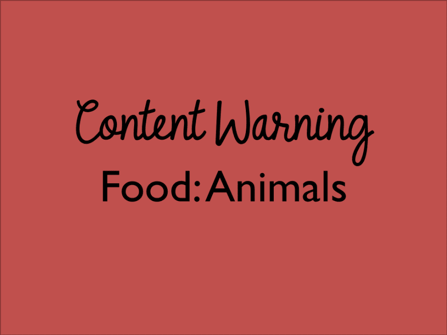 Content warning: animals as food