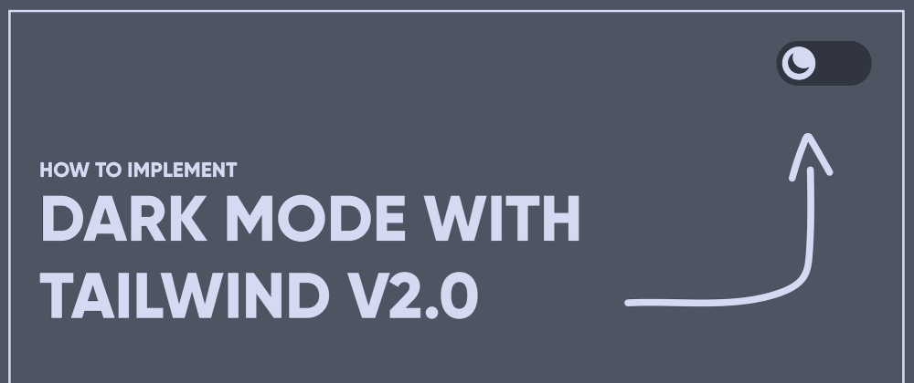 Cover image for How to Implement Dark Mode with Tailwind v2.0