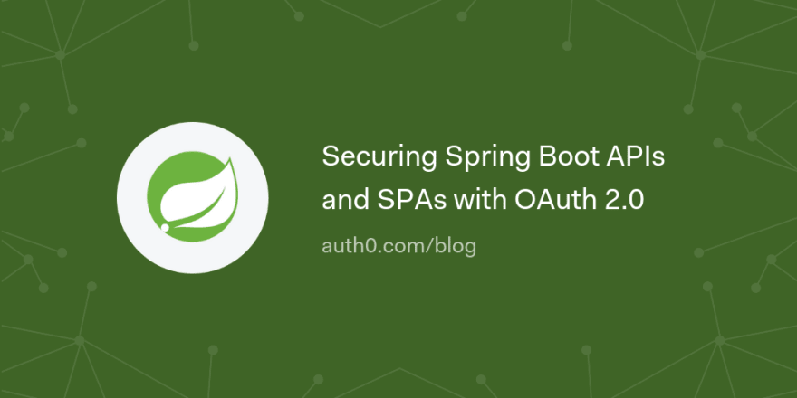 Securing Spring Boot APIs and SPAs with OAuth 2 0 - DEV
