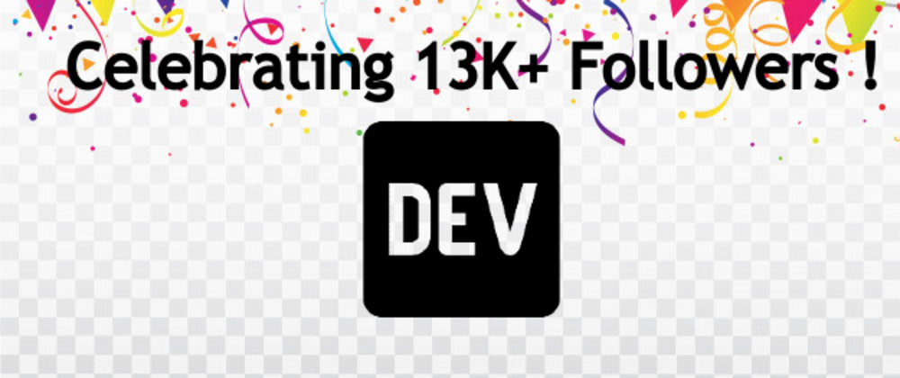 Cover image for Celebrating 13K+ Followers on DEV