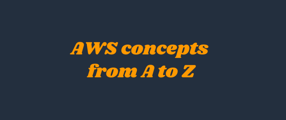 Cover image for AWS concepts from A to Z