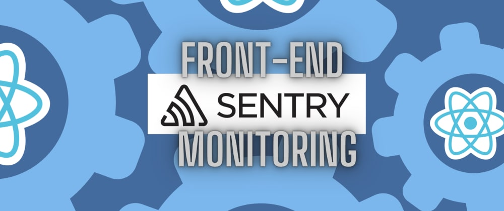 Cover image for Front-end monitoring with Sentry.io and React