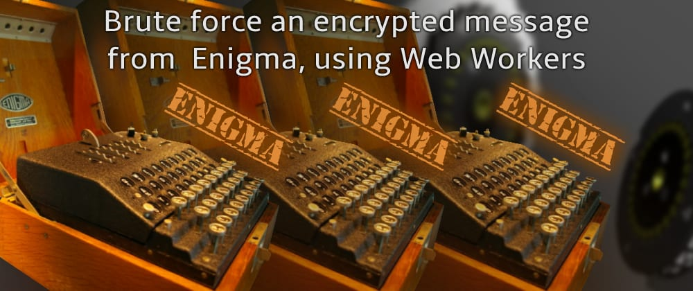 Cover image for Brute-forcing an encrypted message from Enigma using the web worker API