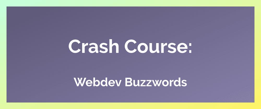 Cover image for Crash Course: WebDev Buzzwords