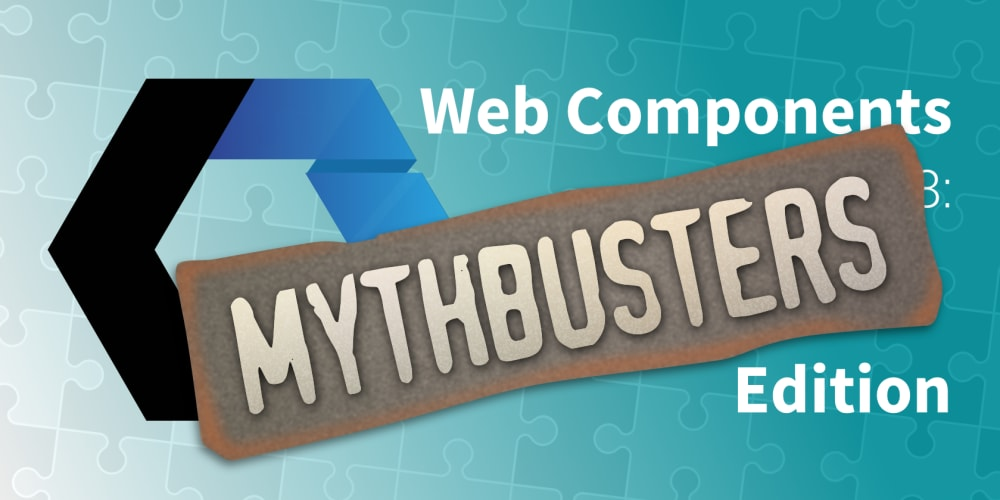 Lets Build Web Components! Part 8: Mythbusters Edition - DEV