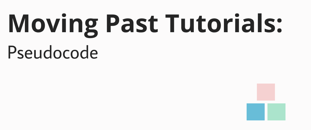 Cover image for Moving Past Tutorials: Pseudocode