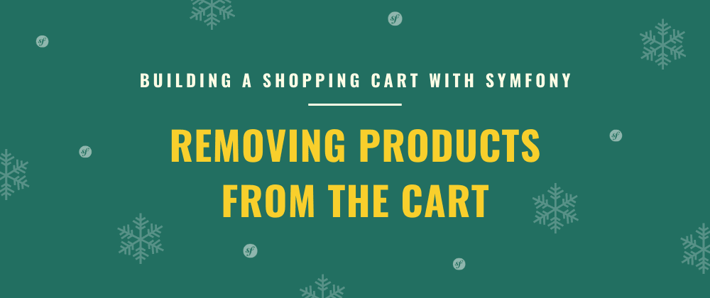 Cover image for Removing Products from the Cart  Building a Shopping Cart with Symfony