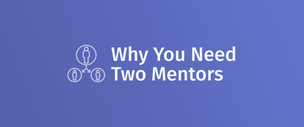 Cover image for Why You Need (at least) Two Mentors