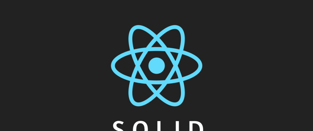 Cover image for Can you apply SOLID  principles to your React  applications ?