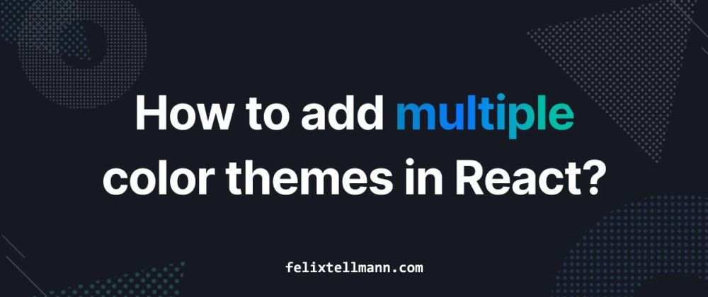 Cover image for How to add color themes in ReactJS?
