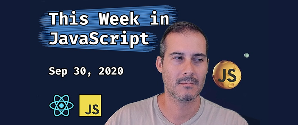 Cover image for This Week in JavaScript by Joel 9/30/2020