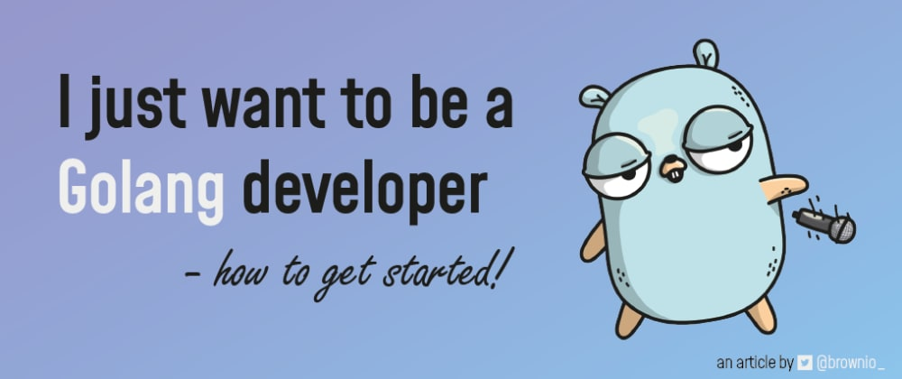 Cover image for I just want to be a Golang developer - How to get started