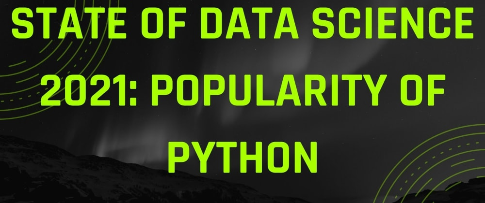 Cover image for State of Data Science 2021: Popularity of Python
