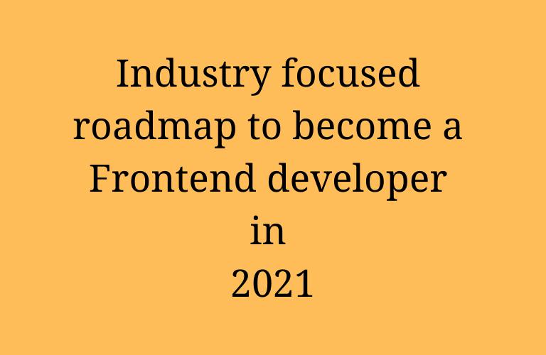 Industry focused roadmap to be JavaScript developer – 2021