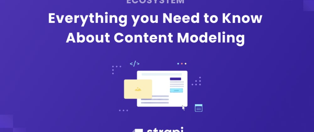 Cover image for Everything you Need to Know About Content Modeling