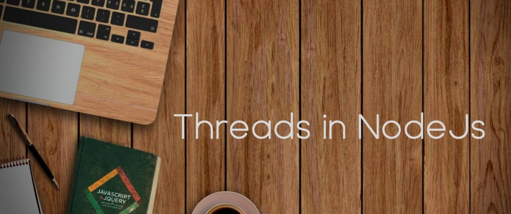 Cover image for Multiple threads in NodeJS? How and what'snew?