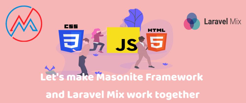 Cover image for Let's make Masonite Framework and Laravel Mix work together