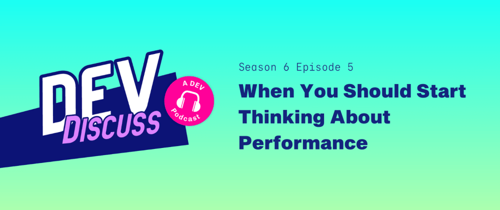 """Cover image for Listen to S6E5 of DevDiscuss: """"When You Should Start Thinking About Performance"""" with Todd Underwood"""