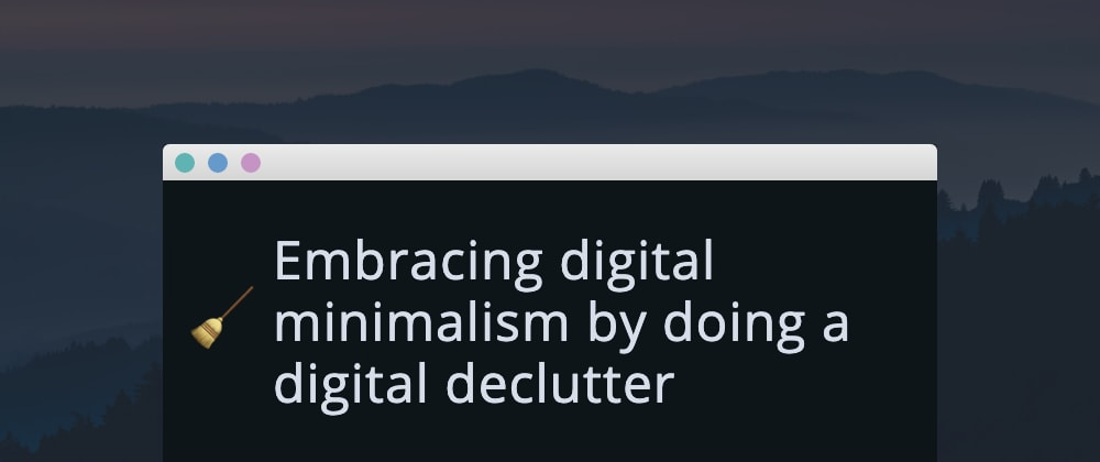 Cover image for Embracing digital minimalism by doing a digital declutter