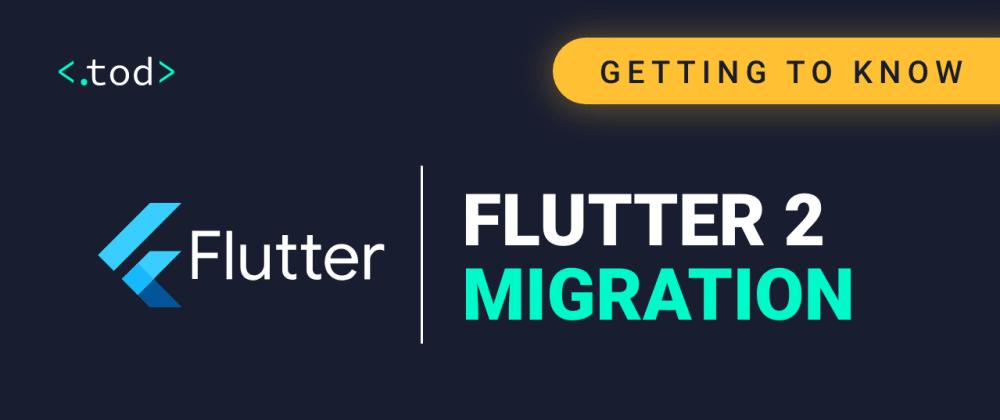 Cover image for Getting to know Flutter: Flutter 2 Migration