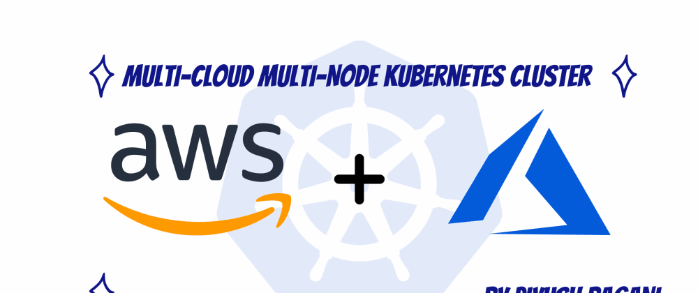 Cover image for Multi-Cloud Multi-Node Kubernetes Cluster