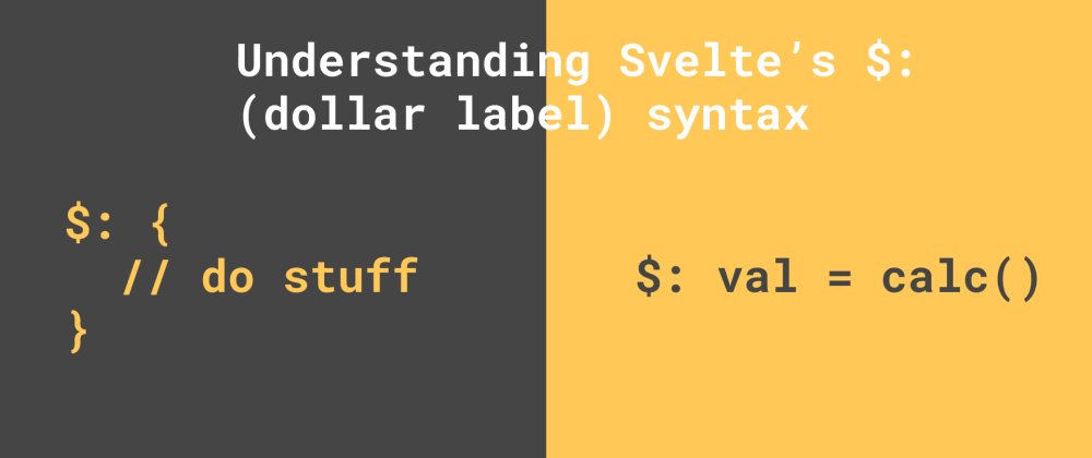 Cover image for Understanding Svelte's $: (dollar label) syntax