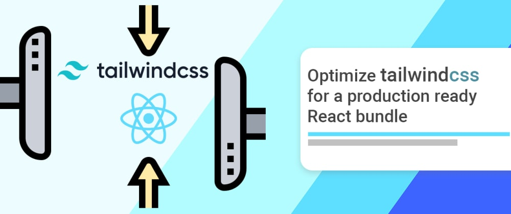 Cover image for Optimize tailwind for a production ready React project