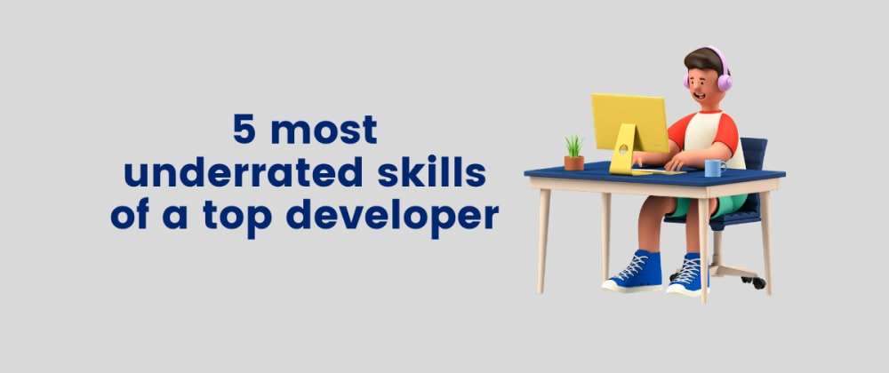 Cover image for 5 most underrated skills of a top developer