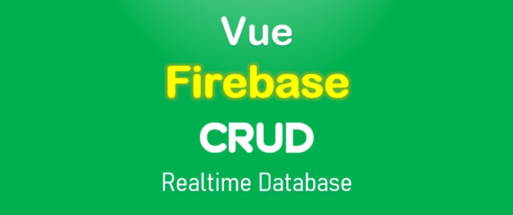 Cover image for Vue.js Firebase Database CRUD example