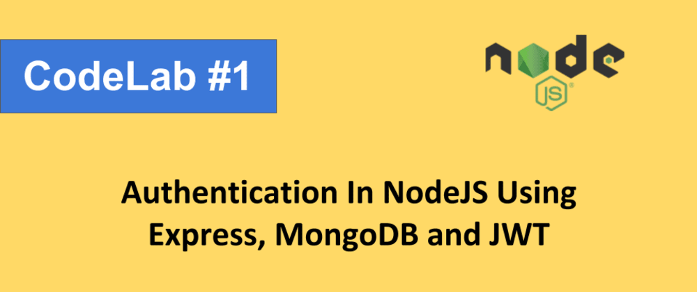 Cover image for Authentication in NodeJS With Express and Mongo - CodeLab #1
