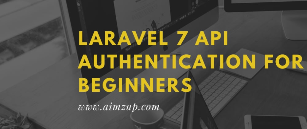 Cover image for Laravel 7 API authentication for beginners