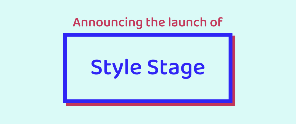 Cover image for Announcing Style Stage: A Community CSS Showcase