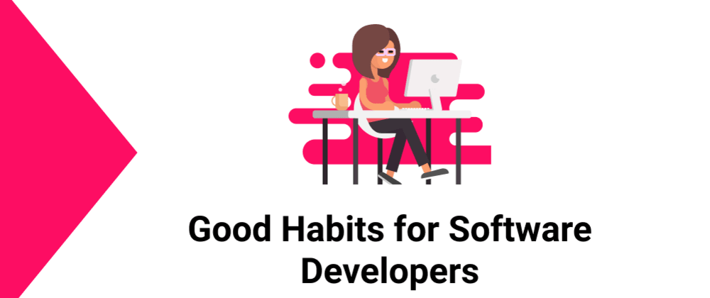 Cover image for 7 Good Habits for Software Developers