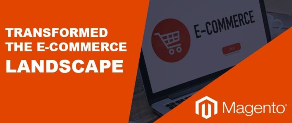 Cover image for Magento Features that Transformed the e-Commerce Landscape
